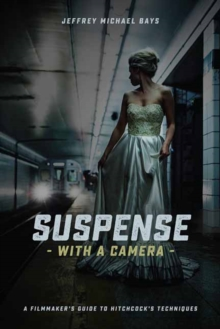 Suspense with a Camera : A Filmmaker's Guide to Hitchcock's Techniques, Paperback / softback Book