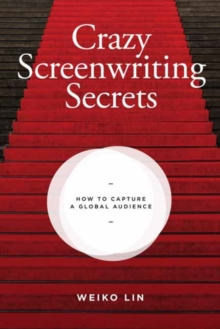 Crazy Screenwriting Secrets : How to Capture A Global Audience, Paperback / softback Book