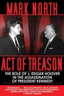 Act of Treason : The Role of J. Edgar Hoover in the Assassination of President Kennedy, Paperback Book