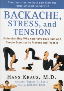 Backache, Stress, and Tension : Understanding Why You Have Back Pain and Simple Exercises to Prevent and Treat It, Paperback / softback Book