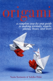 Origami : A Complete Step-by-Step Guide to Making Animals, Flowers, Planes, Boats, and More, Hardback Book