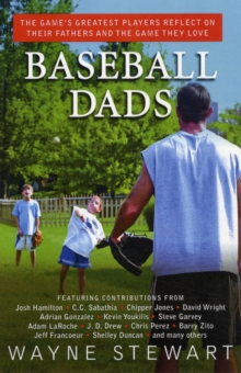 Baseball Dads : The Game's Greatest Players Reflect on Their Fathers and the Game They Love, Hardback Book