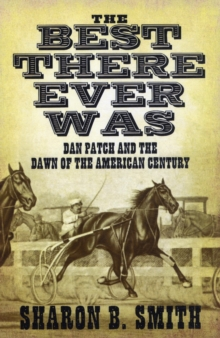 Best There Ever Was : Dan Patch and the Dawn of the American Century, Hardback Book