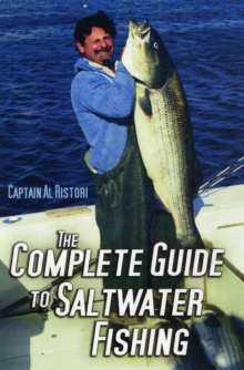The Complete Guide to Saltwater Fishing : How to Catch Striped Bass, Sharks, Tuna, Salmon, Ling Cod, and More, Hardback Book