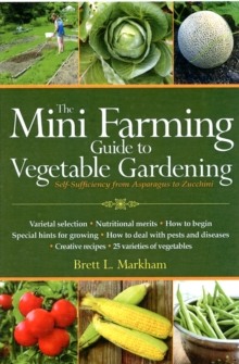 Mini Farming Guide to Vegetable Gardening : Self-Sufficiency from Asparagus to Zucchini, Paperback / softback Book