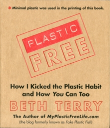Plastic-Free : How I Kicked the Plastic Habit and How You Can Too, Hardback Book