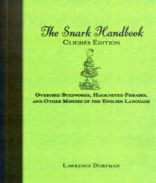The Snark Handbook: Cliches Edition : Overused Buzzwords, Hackneyed Phrases, and Other Misuses of the English Language, Paperback / softback Book