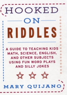 Hooked on Riddles : A Guide to Teaching Math, Science, English, and Other Subjects Using Fun Word Plays and Silly Jokes, Paperback / softback Book