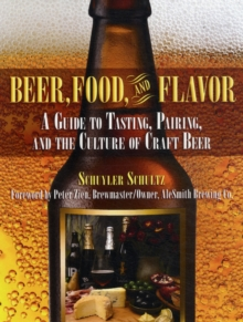 Beer, Food, and Flavor : A Guide to Tasting, Pairing, and the Culture of Craft Beer, Hardback Book