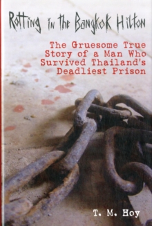 Rotting in the Bangkok Hilton : The Gruesome True Story of a Man Who Survived Thailand's Deadliest Prisons, Hardback Book