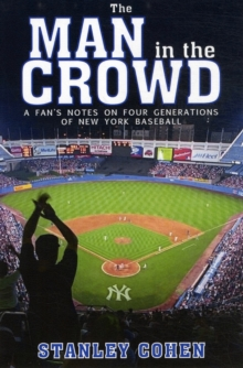 Man in the Crowd : A Fan's Notes on Four Generations of New York Baseball, Hardback Book