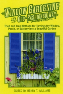 Window Gardening the Old-Fashioned Way : Tried and true methods for turning any window, porch,or balcony into a beautiful garden., Paperback Book