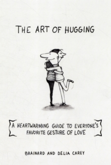 The Art of Hugging : A Heartwarming Guide to Everyone's Favorite Gesture of Love, Paperback / softback Book