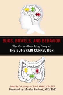 Bugs, Bowels, and Behavior : The Groundbreaking Story of the Gut-Brain Connection, Paperback / softback Book
