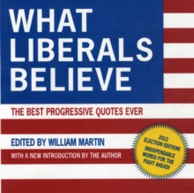 What Liberals Believe : The Best Progressive Quotes Ever, Paperback Book
