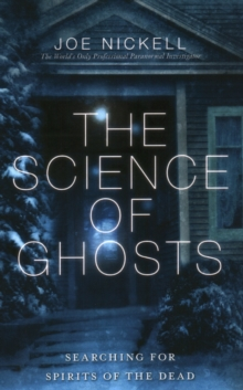 The Science of Ghosts : Searching for Spirits of the Dead, Paperback / softback Book