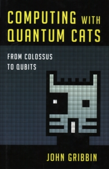 Computing with Quantum Cats : From Colossus to Qubits, Hardback Book