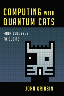 Computing with Quantum Cats : From Colossus to Qubits, EPUB eBook