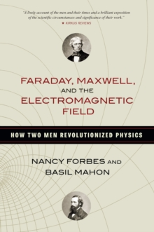 Faraday, Maxwell, And The Electromagnetic Field, Hardback Book
