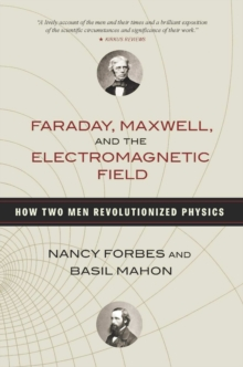 Faraday, Maxwell, and the Electromagnetic Field : How Two Men Revolutionized Physics, EPUB eBook