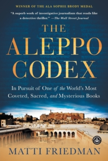 The Aleppo Codex : A True Story of Obsession, Faith, and the Pursuit of an Ancient Bible, Paperback / softback Book