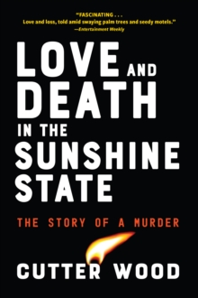 Love and Death in the Sunshine State : The Story of a Crime, Paperback / softback Book