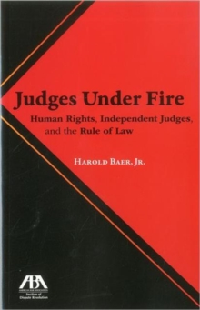Judges Under Fire : Human Rights, Independent Judiciary, and the Rule of Law, Paperback Book