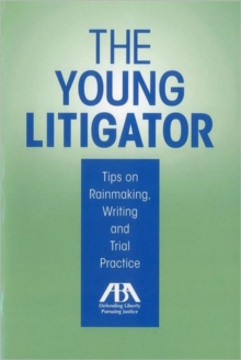 The Young Litigator : Tips on Rainmaking, Writing and Trial Practice, Paperback Book