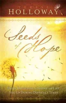 Seeds of Hope : Daily Devotions to Inspire and Lift You Up During Difficult Times, Hardback Book