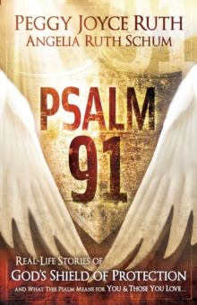 Psalm 91 : Real-Life Stories of God's Shield of Protection and What This Psalm Means for You & Those You Love, Paperback Book