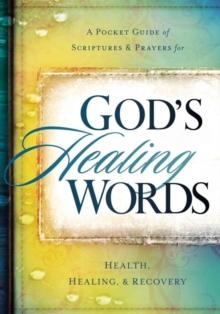 God's Healing Words : Your Pocket Guide of Scriptures and Prayers for Health, Healing, and Recovery, Hardback Book