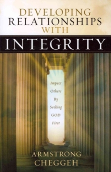 Developing Relationships with Integrity : Impact Others by Seeking God First, Paperback Book