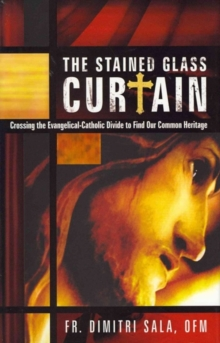 The Stained Glass Curtain : Crossing the Evangelical-Catholic Divide to Find Our Common Heritage, Hardback Book
