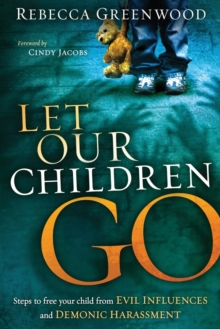 Let Our Children Go : Steps to Free Your Child from Evil Influences and Demonic Harassment, Paperback Book