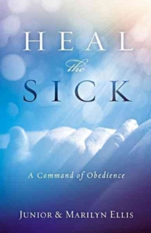 Heal the Sick : A Command of Obedience, Paperback Book