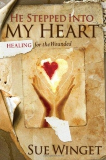 He Stepped Into My Heart : Healing for the Wounded, Paperback Book