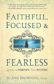Faithful, Focused & Fearless, Paperback / softback Book