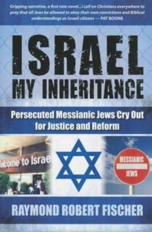 Israel My Inheritance : Persecuted Messianic Jews Cry Out for Justice and Reform, Paperback Book