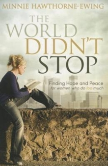 The World Didn't Stop : Finding Hope and Peace for Women Who Do Too Much, Paperback Book