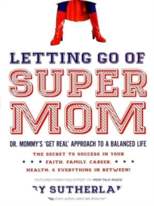 Letting Go of Supermom, Paperback Book