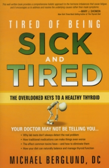 Tired of Being Sick and Tired : The Overlooked Keys to a Healthy Thyroid, Paperback / softback Book