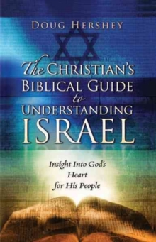 The Christian's Biblical Guide to Understanding Israel : Insight Into God's Heart for His People, Paperback Book