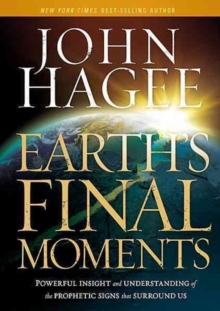 Earth's Final Moments : Powerful Insight and Understanding of the Prophetic Signs That Surround Us, Hardback Book