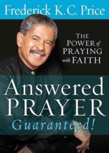 Answered Prayer Guaranteed! : The Power of Praying with Faith, Paperback Book