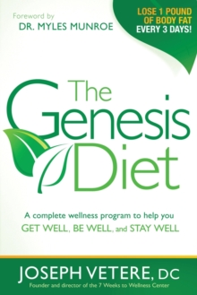 The Genesis Diet : A Complete Wellness Program to Help You Get Well, Be Well, and Stay Well, Paperback Book
