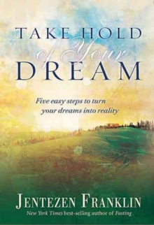 Take Hold of Your Dream : Five Easy Steps to Turn Your Dreams Into Reality, Hardback Book
