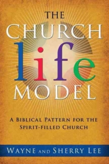 The Church Life Model : A Biblical Pattern for the Spirit-Filled Church, Paperback Book