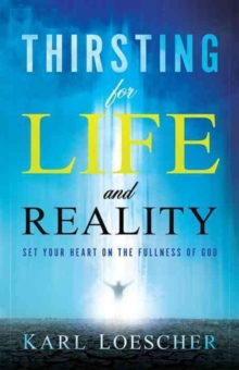 Thirsting for Life and Reality : Set Your Heart on the Fullness of God, Paperback Book