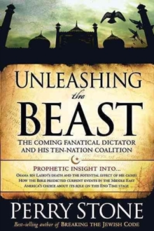 Unleashing the Beast : The Coming Fanatical Dictator and His Ten-Nation Coalition, Paperback Book