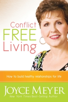 Conflict Free Living : How to Build Healthy Relationships for Life, Paperback Book